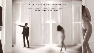 Nick Cave & The Bad Seeds -- Push the Sky Away Full Album