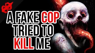 """""""A Fake Cop Tried To Kill Me"""" True Scary Stories"""