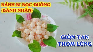 Cách làm bánh nhãn, bánh bi bọc đường cực dễ mà ngon, hương vị đặc sản Nam Định