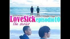 ☆LoveSick The Series EP.10 [SUB ITA]☆