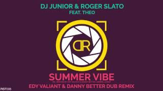 Dj Junior & Roger Slato Feat Theo - Summer Vibe  Edy Valiant & Danny Better Dub
