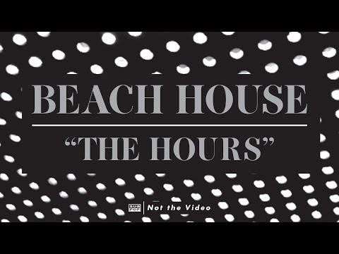 Beach House  The Hours