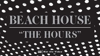 Beach House - The Hours