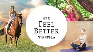 How to Feel Better after a Bad Day   3 Methods To Do So (Inspirational Video)