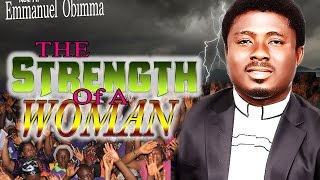 Rev. Fr. Emmanuel Obimma(EBUBE MUONSO) - The Strength Of A Woman - Nigerian Gospel Music