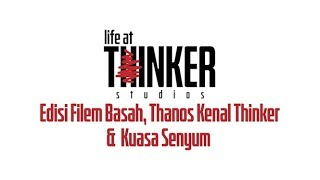 Life At Thinker Edisi Filem Basah Thanos Kenal Thinker Andamp  Kuasa Senyum