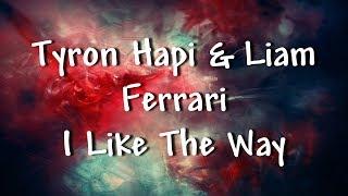 Tyron Hapi & Liam Ferrari - I Like The Way - Lyrics