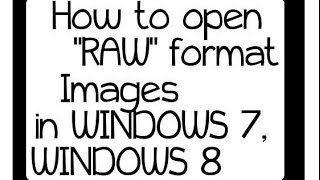 How to open raw images on windows 7, windows 8.1
