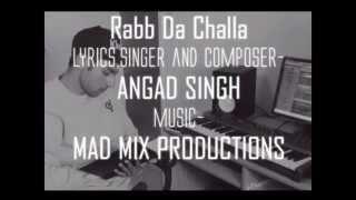 Challa Rabb Da By Angad Singh ft  Mad Mix