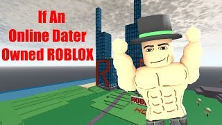 If an Online Dater Owned ROBLOX!