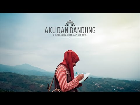 AKU DAN BANDUNG, a Travel Journal Short Movie from Bandung, Indonesia