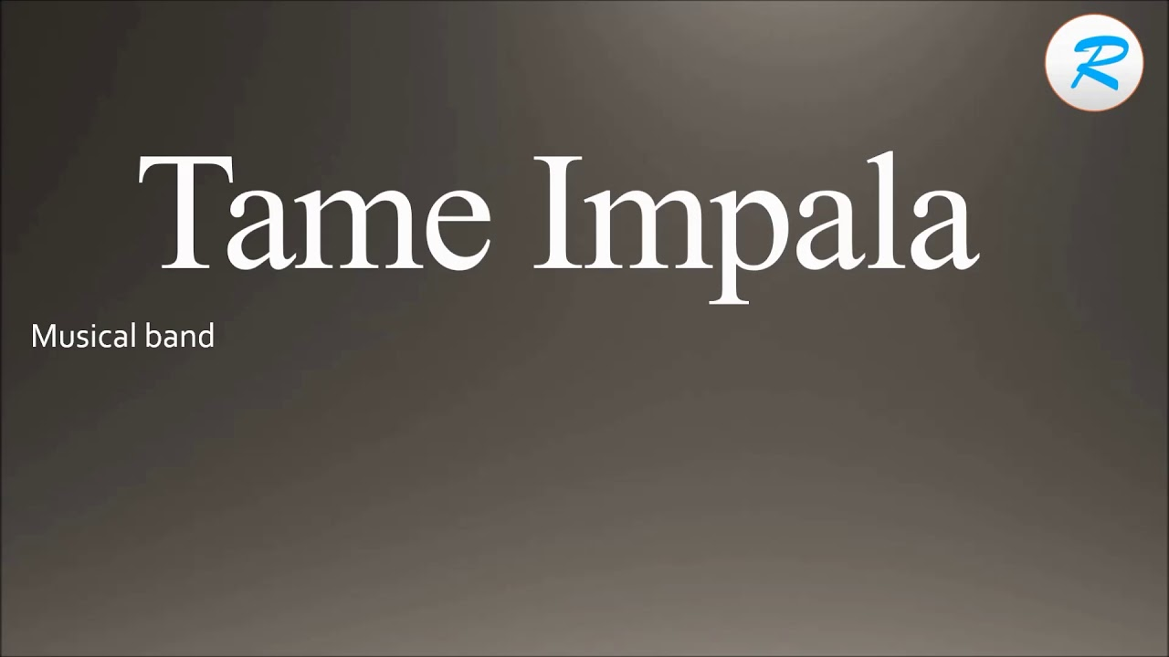 How to pronounce Tame Impala