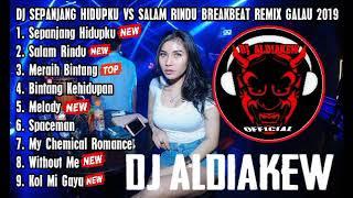 DJ SEPANJANG HIDUPKU VS SALAM RINDU BREAKBEAT REMIX GALAU #INDOCLUBING 2019