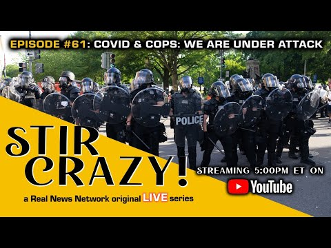 Stir Crazy! Episode #61: COVID & Cops: We Are Under Attack
