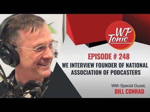 #248 WP-Tonic Show: We Interview Founder of National Association of Podcasters Bill Conrad