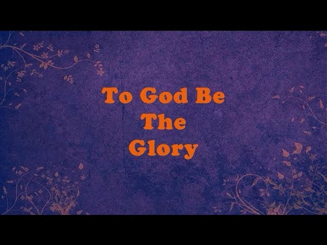 To God Be The Glory Lyrics