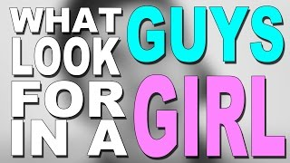 WHAT GUYS LOOK FOR IN A GIRL