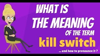 what is kill switch what does kill switch mean kill switch meaning definition explanation