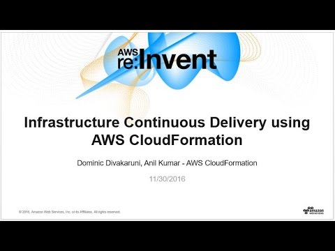 AWS re:Invent 2016: Infrastructure Continuous Delivery Using AWS CloudFormation (DEV313)
