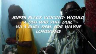 SUPER BLACK VOICING - WI A BURY DEB (DEH WID YUH) CLASH STYLE-DUB. FOR WAYNE LONESOME