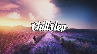 Chillstep Mix 2018 [2 Hours]