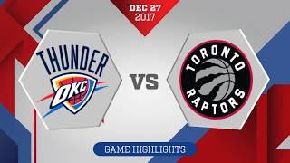 Toronto Raptors vs. Oklahoma City Thunder - December 27, 2017