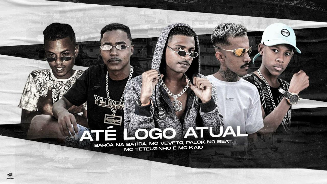 BARCA NA BATIDA, MC TETEUZINHO, MC PALOK, MC VEVETO Feat.MC KAIO - ATE LOGO ATUAL