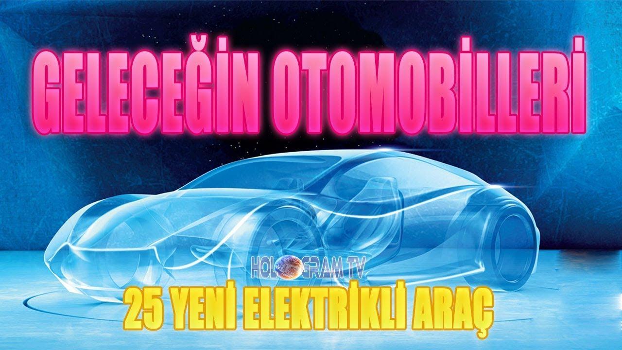 Geleceğin Otomobilleri (25 Yeni Elektrikli Araç) HologramTv