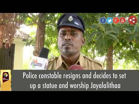 Police constable resigns and decides to set up a statue and worship Jayalalithaa