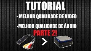 Easy-cap! Melhor qualidade de VIDEO / ÁUDIO! [TUTORIAL] Pt.2
