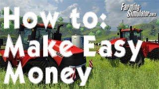 Farming Simulator 2013 How to: Make Easy Money