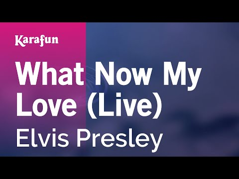 What Now My Love (Live) - Elvis Presley | Karaoke Version | KaraFun