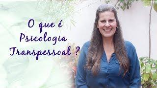 O que é Psicologia Transpessoal?