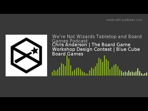 Chris Anderson | The Board Game Workshop Design Contest | Blue Cube Board Games Mp3