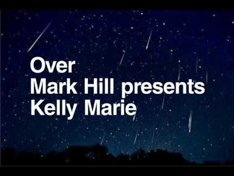 Over - Mark Hill presents Kelly Marie Smith