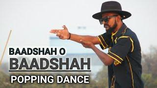 BAADSHAH O BAADSHAH || POPPING DANCE  || MDX RAJPUT