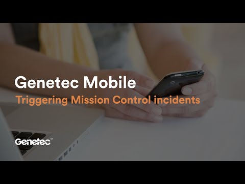 Triggering Mission Control incidents from anywhere with Genetec Mobile