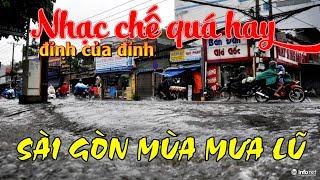 Nhạc chế cực đỉnh : Sài Gòn mùa mưa lũ - hay mà thực tế, nghe thử xem đúng không nhé ! !!