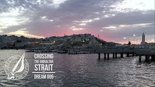 Sailing The Dream   #005   Crossing The Gibraltar Strait