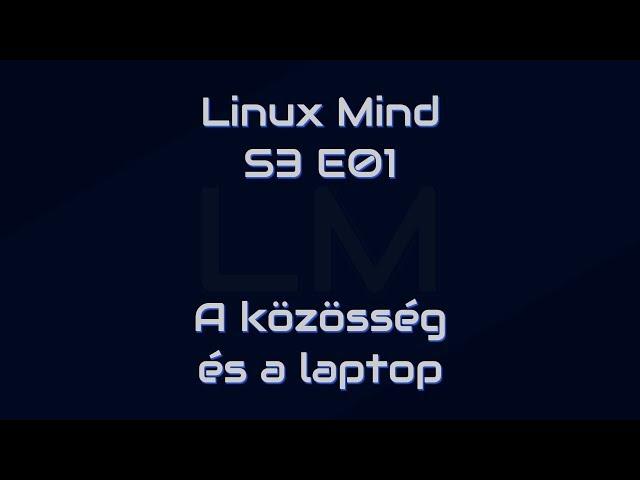 Linux Mind S3 E01 - A közösség, és a laptop