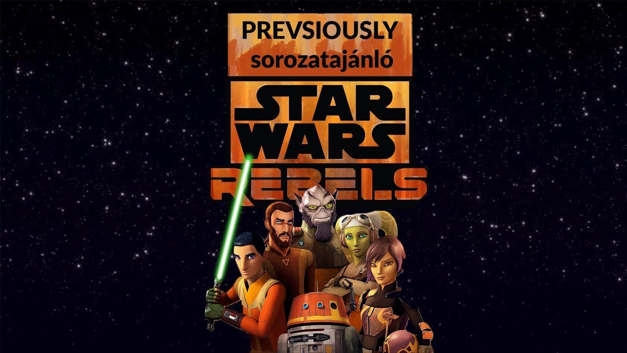 STAR WARS REBELS - LÁZADÓK | Previously sorozatajánló