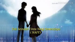 Tak Seindah Cinta yg Semestinya (Naff) lirik official.