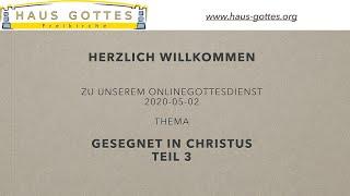 2020-05-02 Onlinegottesdienst - Gesegnet in Christus - Teil 3