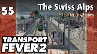 Transport Fever 2 | Modded Freeplay - The Swiss Alps #55: Thun Metro Extension