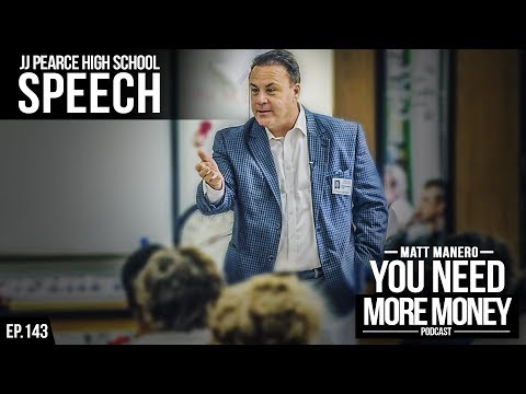 MATT MANERO | JJ PEARCE HIGH SCHOOL SPEECH | YOU NEED MORE MONEY | EP. 143