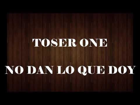 Toser one No Dan Lo Que Doy Letra