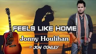 Feels Like Home Lyrics- Jonny Houlihan