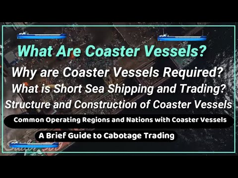 What Are Coaster Ship Vessels? & A Brief Guide to Cabotage Trading | Full Explained