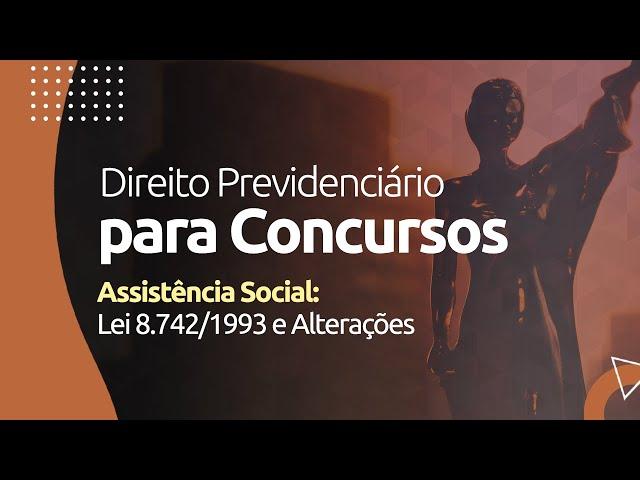 Direito Previdenciário - Assistência Social: Lei 8.742/1993 e Alterações