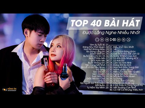 TOP 40 Ca Khúc Nhạc Trẻ Được Lắng Nghe Nhiều Nhất Các Bảng Xếp Hạng Âm Nhạc - Nhạc Trẻ Hay Nhất